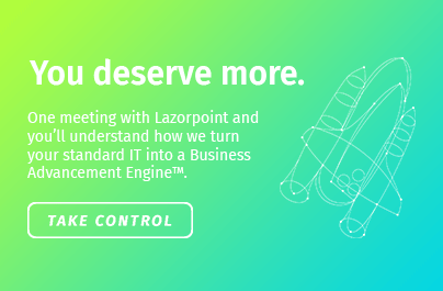 You deserve more. One meeting with Lazorpoint and you'll understand how we turn your standard IT into a business advancement engine.